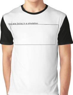 You are living in a simulation Graphic T-Shirt