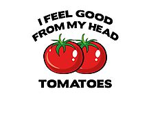 I Feel Good From My Head Tomatoes Photographic Print