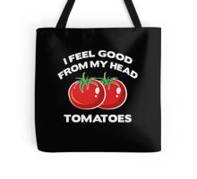 I Feel Good From My Head Tomatoes Tote Bag