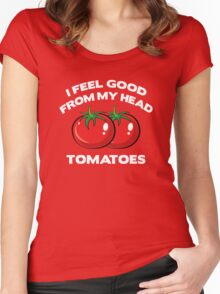 I Feel Good From My Head Tomatoes Women's Fitted Scoop T-Shirt