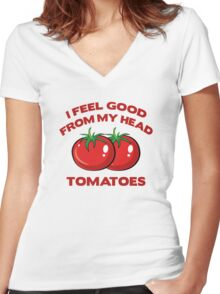 I Feel Good From My Head Tomatoes Women's Fitted V-Neck T-Shirt