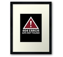 404 Error : Life Not Found Framed Print