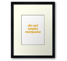 do not smoke marijuana Framed Print