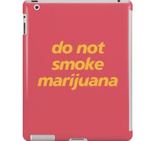 do not smoke marijuana iPad Case/Skin