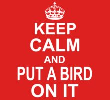 Keep calm and Put a bird on it by YourTrade