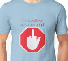 """""""If only AdBlock worked on people"""" original design Unisex T-Shirt"""
