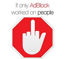 """""""If only AdBlock worked on people"""" original design Photographic Print"""