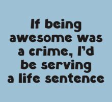 If Being Awesome Was A Crime by DesignFactoryD