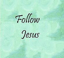 Follow Jesus by EloiseArt