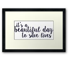 its a beautiful day to save lives Framed Print