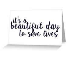 its a beautiful day to save lives Greeting Card