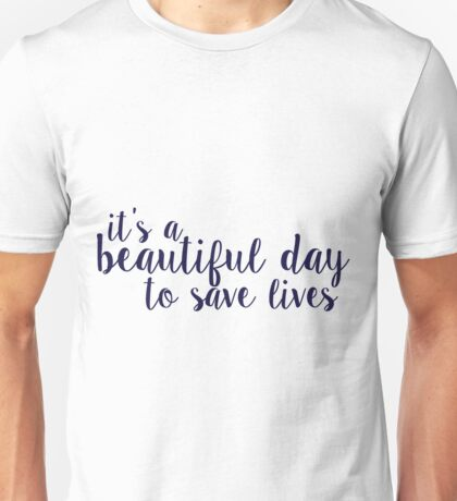 its a beautiful day to save lives Unisex T-Shirt