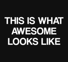 This Is What Awesome Looks Like by DesignFactoryD