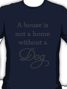 A House Is Not A Home Without A Dog T-Shirt