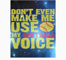 Softball Don't Even make me use my Softball Voice Unisex T-Shirt