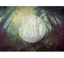 Live. Learn. Adapt. Photographic Print