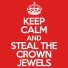 Keep calm and steal the crown jewels by whoisjade