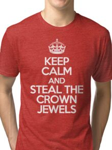 Keep calm and steal the crown jewels Tri-blend T-Shirt