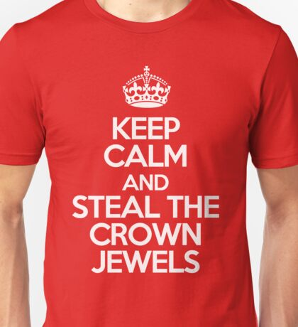 Keep calm and steal the crown jewels Unisex T-Shirt