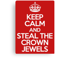 Keep calm and steal the crown jewels Canvas Print