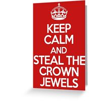 Keep calm and steal the crown jewels Greeting Card