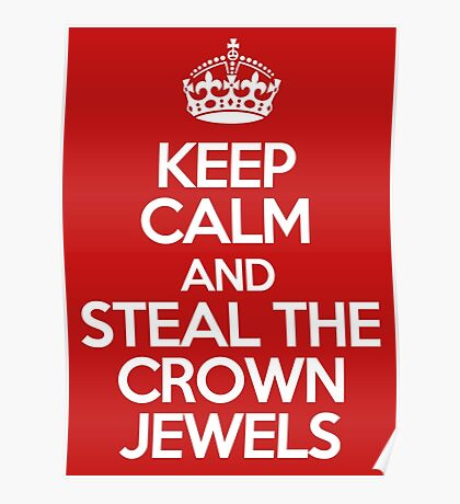 Keep calm and steal the crown jewels Poster