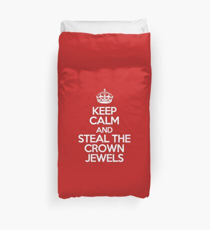 Keep calm and steal the crown jewels Duvet Cover