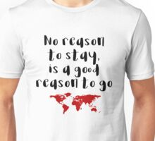 Travel - No reason to stay Unisex T-Shirt