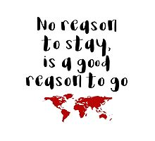Travel - No reason to stay Photographic Print