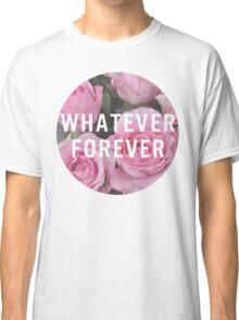 Whatever Forever Classic T-Shirt