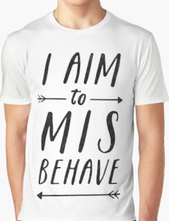 Aim To Misbehave Graphic T-Shirt