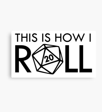 This is how I ROLL Canvas Print