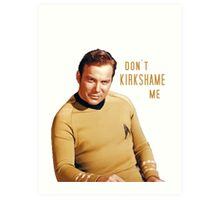 Don't Kirkshame Shatner Art Print