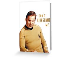 Don't Kirkshame Shatner Greeting Card