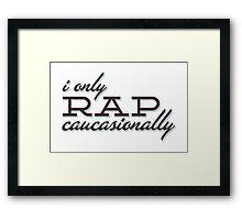 I only Rap Caucasionally Framed Print