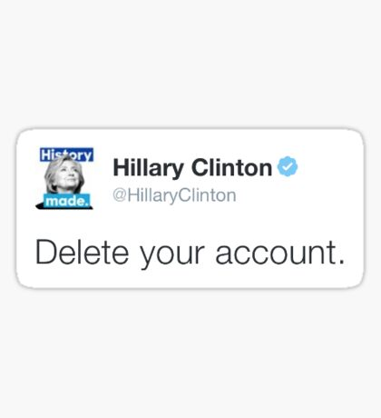 Delete Your Account - Hillary Clinton Sticker