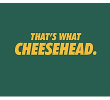Packers That's What Cheesehead. Photographic Print