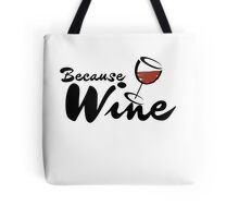 Because WINE Tote Bag