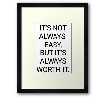 It's Not Always Easy, But It's Always Worth It. Framed Print