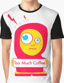 Too Much Coffee Graphic T-Shirt