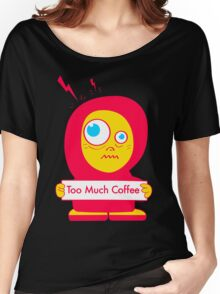 Too Much Coffee Women's Relaxed Fit T-Shirt