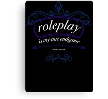 """""""Roleplay is my true endgame"""" - Design #1 - White Text Canvas Print"""