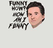 Funny How - Joe Unisex T-Shirt