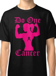 Do One Cancer Lady Classic T-Shirt