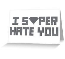 """""""I Super Hate You"""" Greeting Card"""