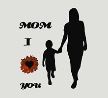 Mom, i love you Unisex T-Shirt