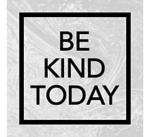 BE KIND TODAY Photographic Print