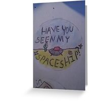 Have you seen my space ship? Greeting Card