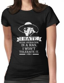 I HATE RUDE BEHAVIOR IN A MAN Womens Fitted T-Shirt