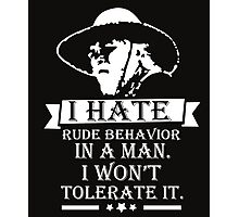 I HATE RUDE BEHAVIOR IN A MAN Photographic Print